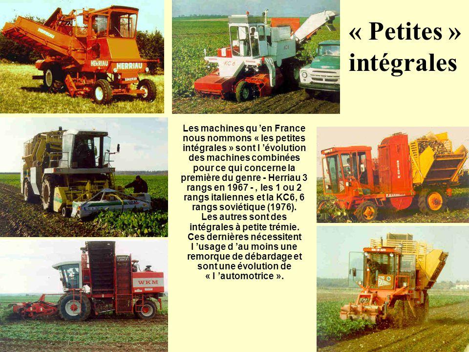 « Petites » intégrales Les machines qu 'en France nous nommons « les petites intégrales » sont l 'évolution des machines combinées pour ce qui concerne la première du genre - Herriau 3 rangs en 1967 -, les 1 ou 2 rangs italiennes et la KC6, 6 rangs soviétique (1976).