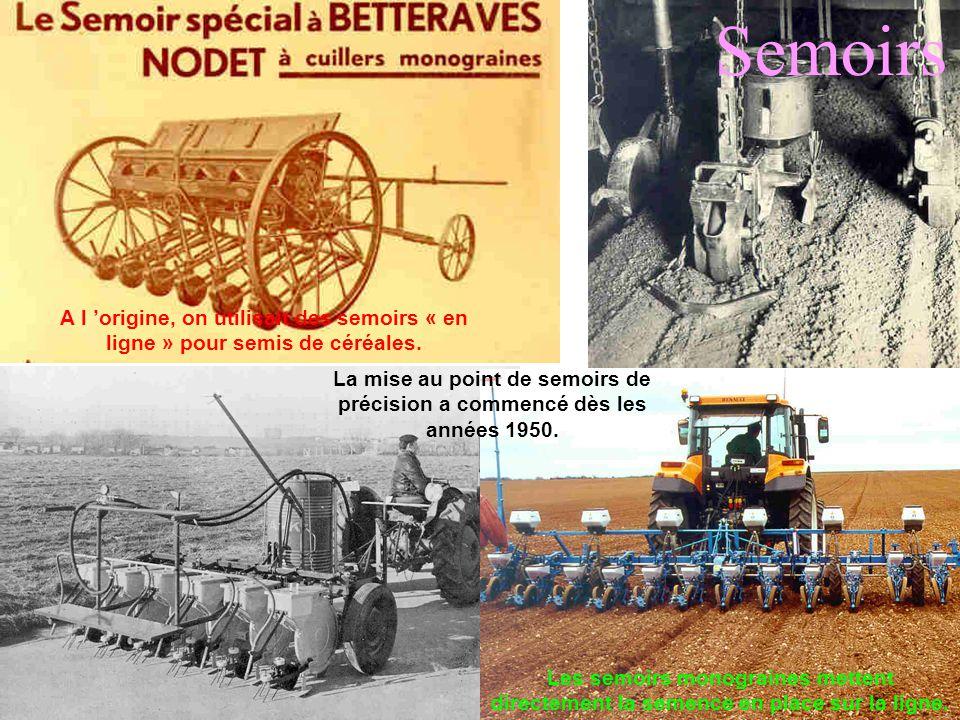 Semoirs A l 'origine, on utilisait des semoirs « en ligne » pour semis de céréales. La mise au point de semoirs de précision a commencé dès les années