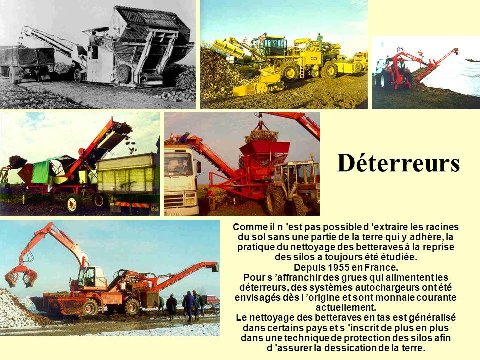 Déterreurs Comme il n 'est pas possible d 'extraire les racines du sol sans une partie de la terre qui y adhère, la pratique du nettoyage des betteraves à la reprise des silos a toujours été étudiée.