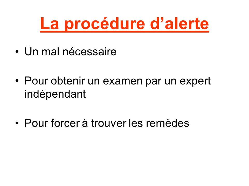 La procédure d'alerte Un mal nécessaire Pour obtenir un examen par un expert indépendant Pour forcer à trouver les remèdes