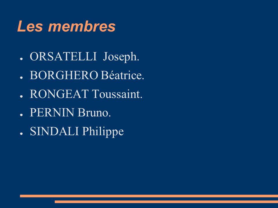 Les membres ● ORSATELLI Joseph. ● BORGHERO Béatrice. ● RONGEAT Toussaint. ● PERNIN Bruno. ● SINDALI Philippe