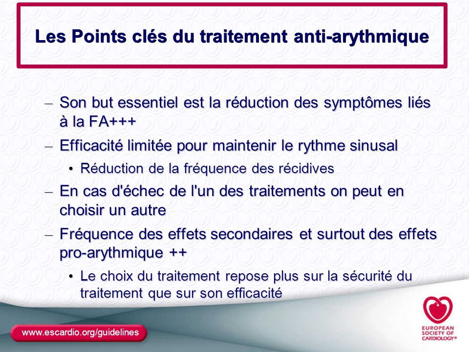 Les Points clés du traitement anti-arythmique – Son but essentiel est la réduction des symptômes liés à la FA+++ – Efficacité limitée pour maintenir l