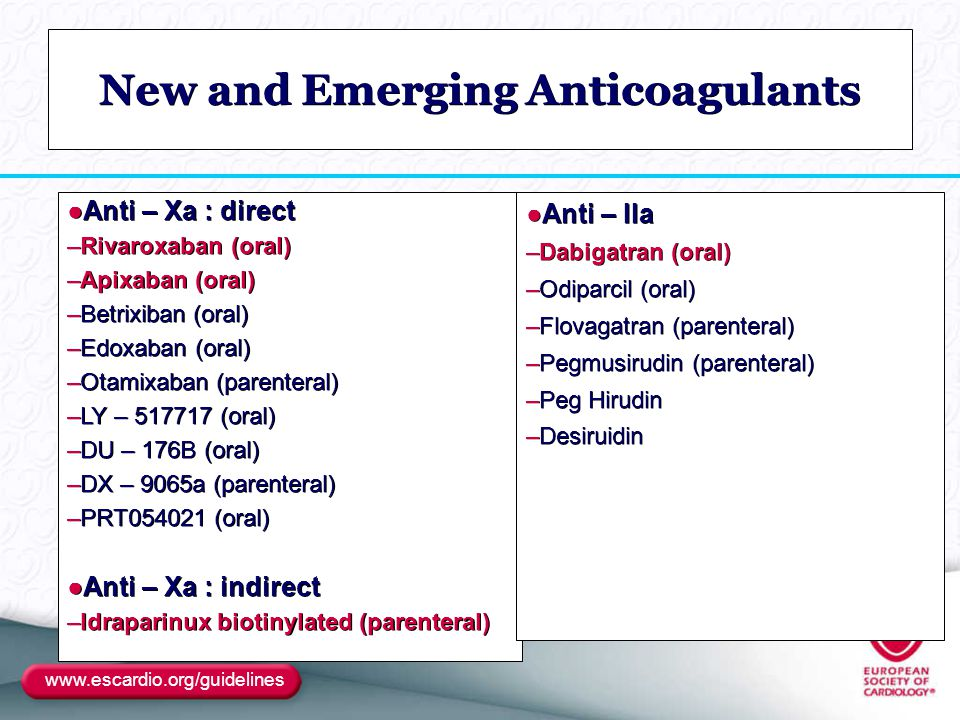 New and Emerging Anticoagulants ●Anti – Xa : direct –Rivaroxaban (oral) –Apixaban (oral) –Betrixiban (oral) –Edoxaban (oral) –Otamixaban (parenteral)