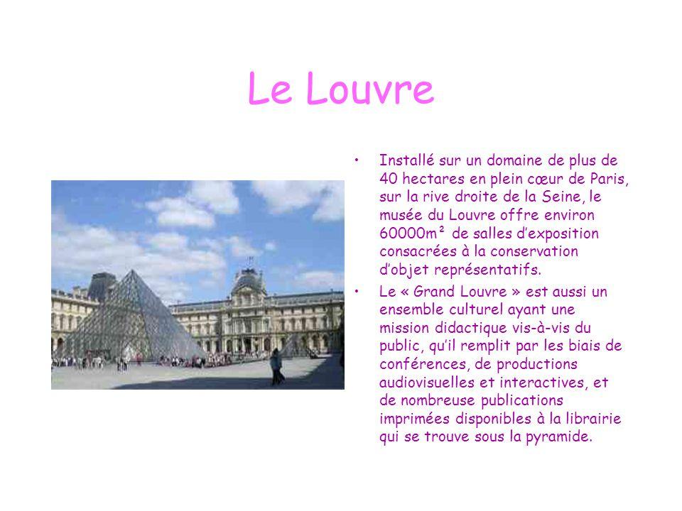 Le Louvre Installé sur un domaine de plus de 40 hectares en plein cœur de Paris, sur la rive droite de la Seine, le musée du Louvre offre environ 6000