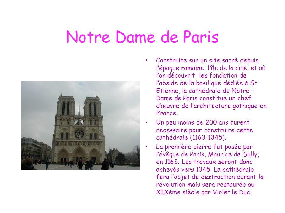 Notre Dame de Paris Construite sur un site sacré depuis l'époque romaine, l'île de la cité, et où l'on découvrit les fondation de l'abside de la basil