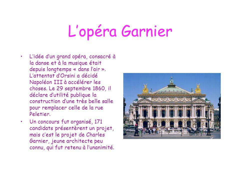 L'opéra Garnier L'idée d'un grand opéra, consacré à la danse et à la musique était depuis longtemps « dans l'air ». L'attentat d'Orsini a décidé Napol