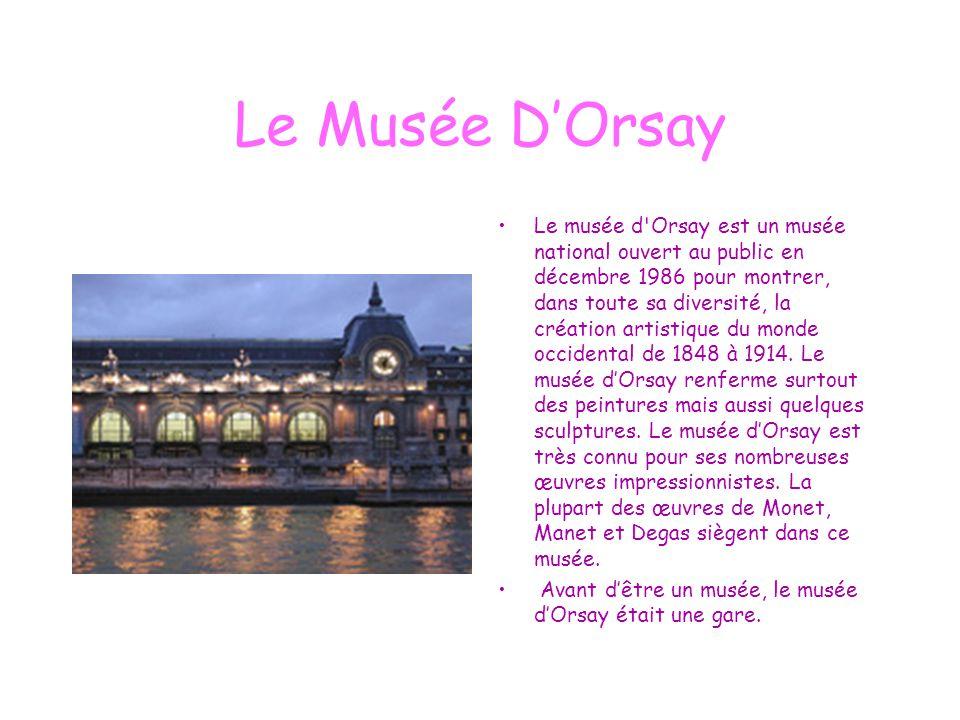 Le Musée D'Orsay Le musée d'Orsay est un musée national ouvert au public en décembre 1986 pour montrer, dans toute sa diversité, la création artistiqu
