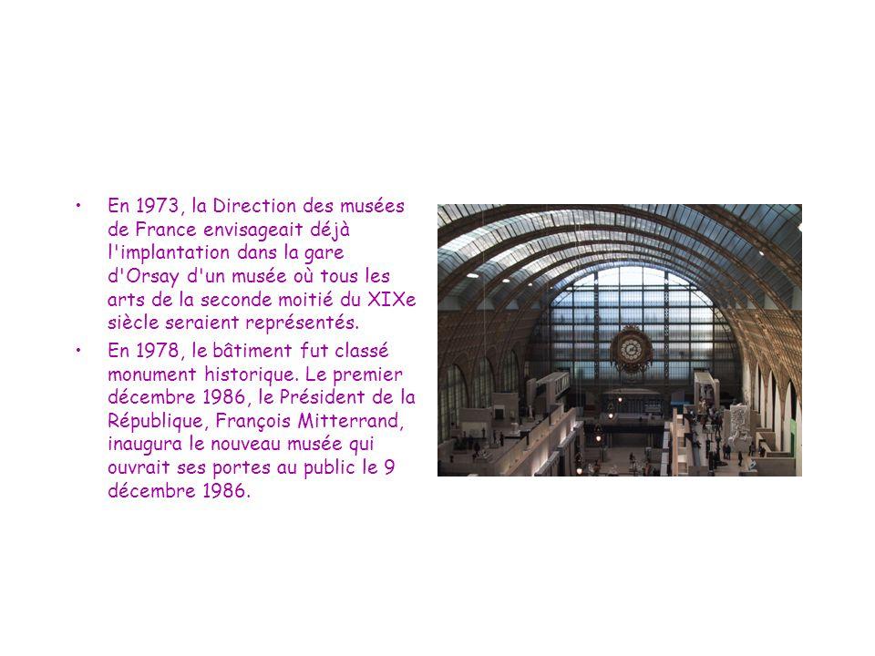 En 1973, la Direction des musées de France envisageait déjà l'implantation dans la gare d'Orsay d'un musée où tous les arts de la seconde moitié du XI
