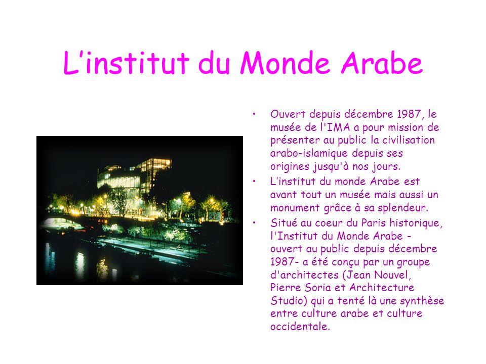 L'institut du Monde Arabe Ouvert depuis décembre 1987, le musée de l'IMA a pour mission de présenter au public la civilisation arabo-islamique depuis