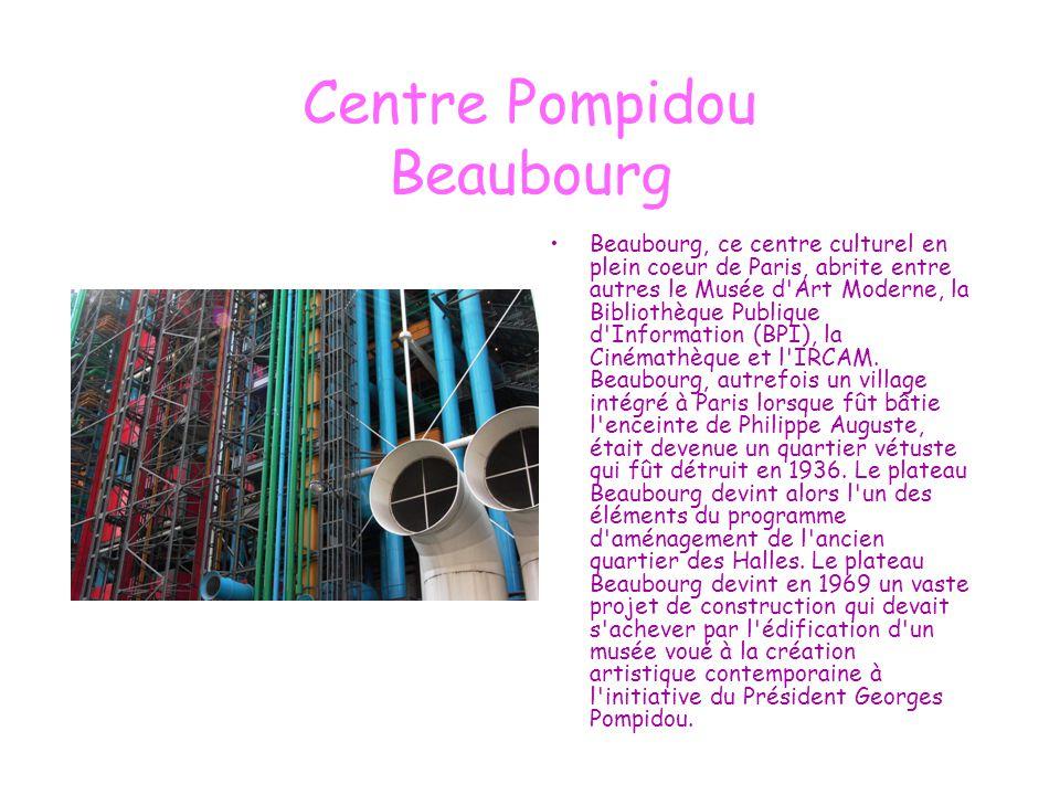Centre Pompidou Beaubourg Beaubourg, ce centre culturel en plein coeur de Paris, abrite entre autres le Musée d'Art Moderne, la Bibliothèque Publique