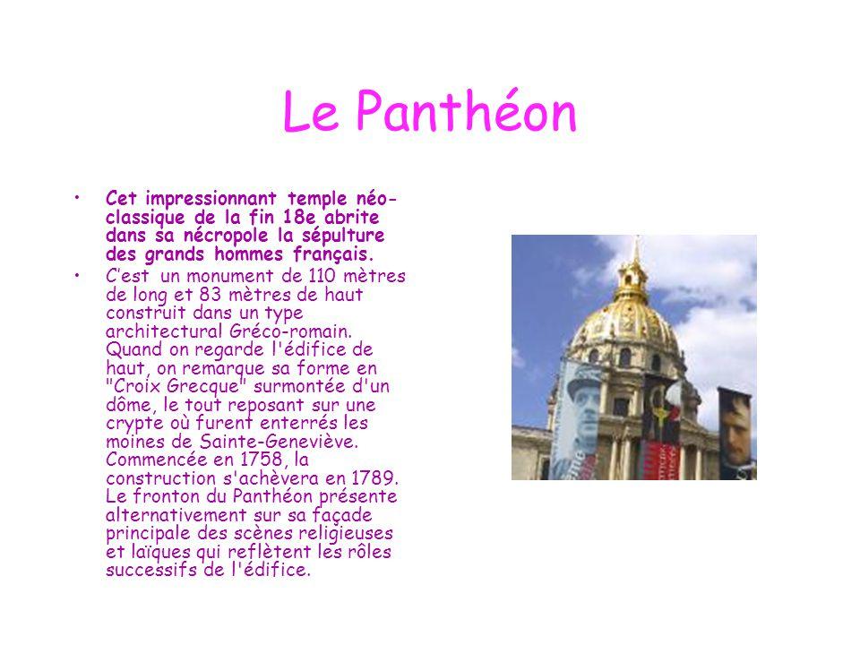 Le Panthéon Cet impressionnant temple néo- classique de la fin 18e abrite dans sa nécropole la sépulture des grands hommes français. C'est un monument