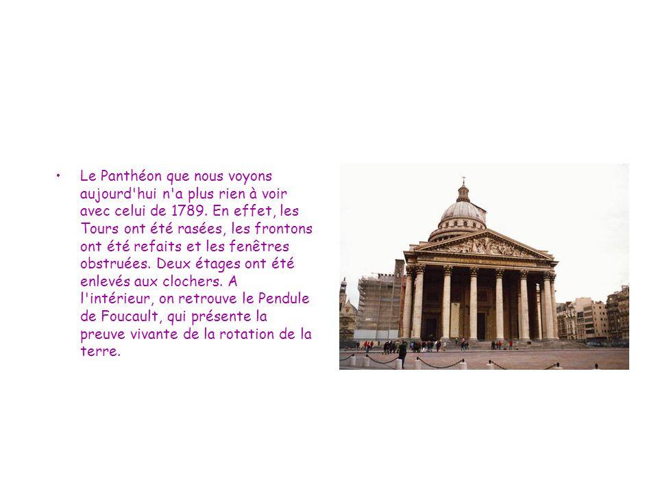 Le Panthéon que nous voyons aujourd'hui n'a plus rien à voir avec celui de 1789. En effet, les Tours ont été rasées, les frontons ont été refaits et l