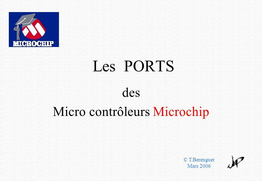 Les PORTS des Micro contrôleurs Microchip © T.Berenguer Mars 2006