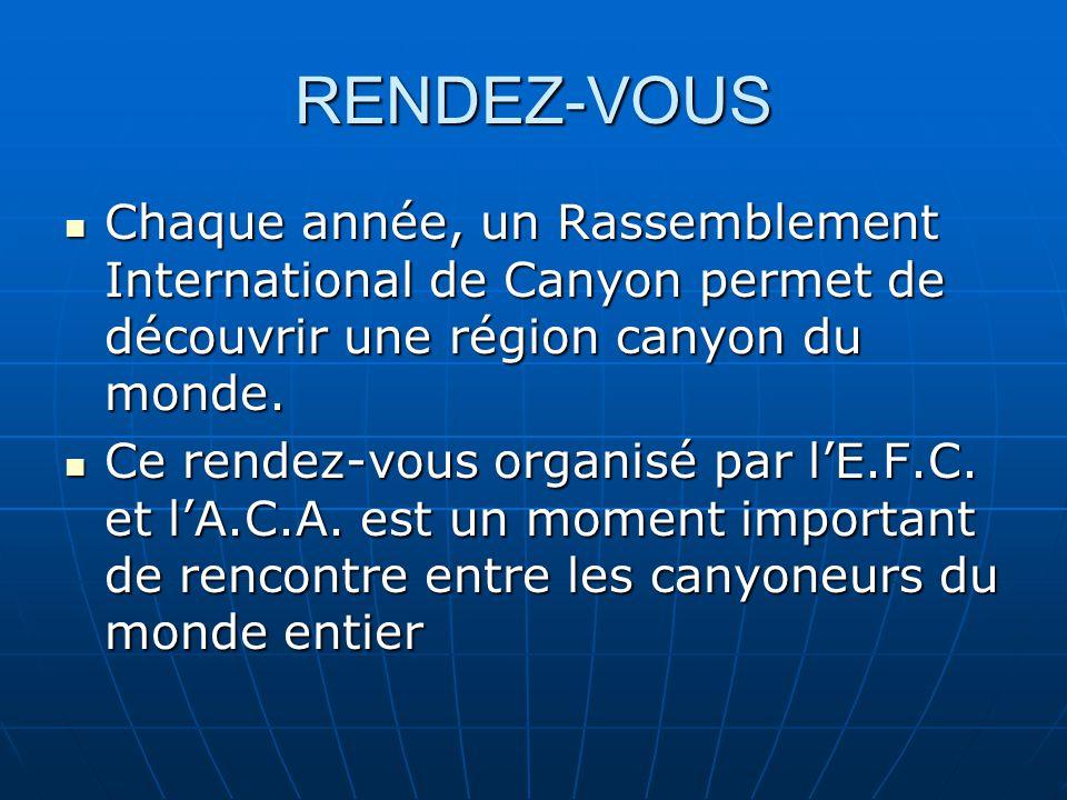 RENDEZ-VOUS Chaque année, un Rassemblement International de Canyon permet de découvrir une région canyon du monde. Chaque année, un Rassemblement Inte