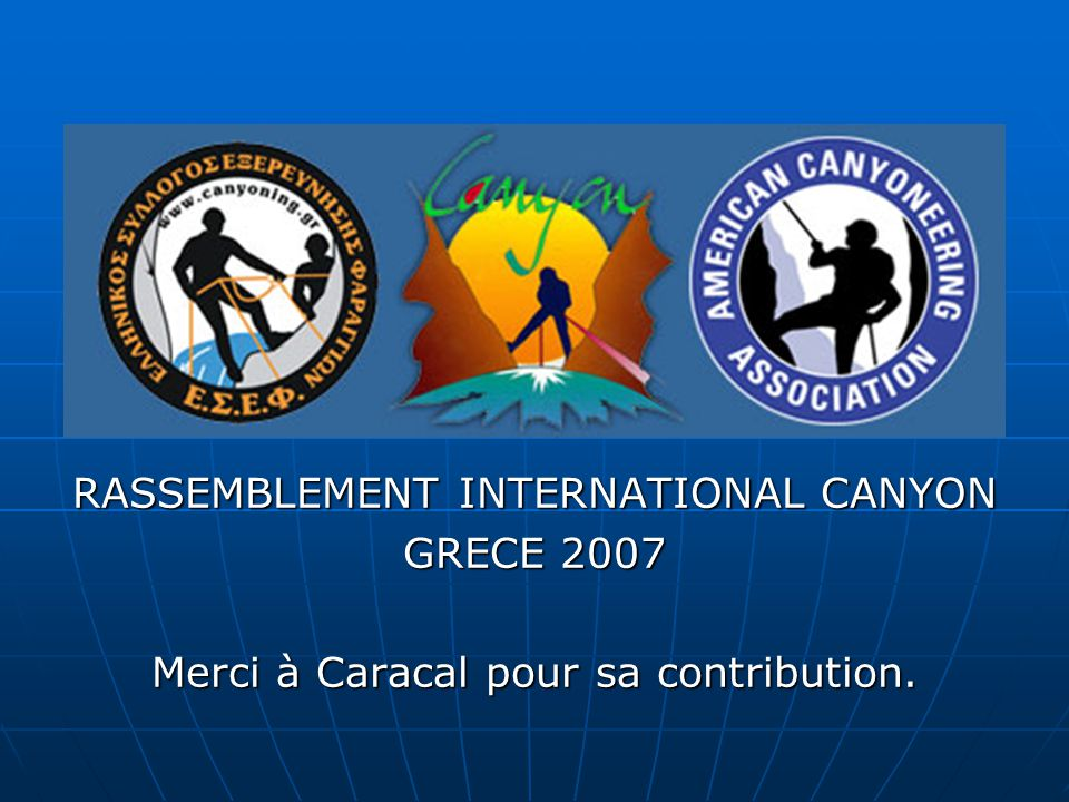 RASSEMBLEMENT INTERNATIONAL CANYON GRECE 2007 Merci à Caracal pour sa contribution.