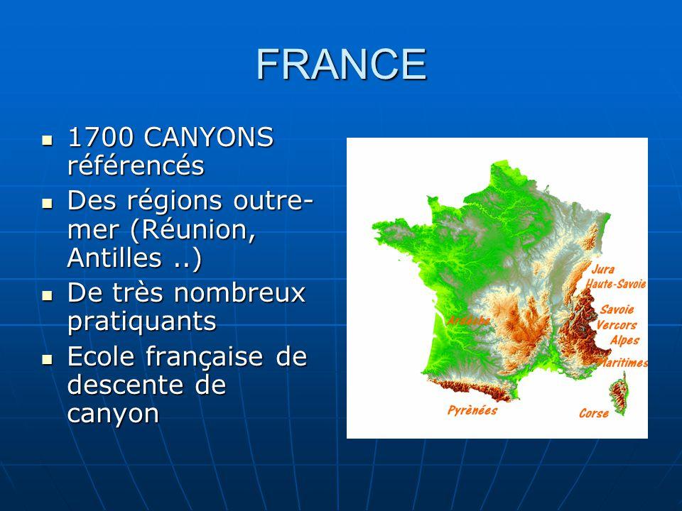 FRANCE 1700 CANYONS référencés 1700 CANYONS référencés Des régions outre- mer (Réunion, Antilles..) Des régions outre- mer (Réunion, Antilles..) De très nombreux pratiquants De très nombreux pratiquants Ecole française de descente de canyon Ecole française de descente de canyon