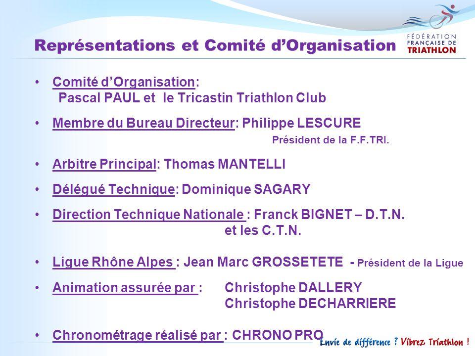 Représentations et Comité d'Organisation Comité d'Organisation: Pascal PAUL et le Tricastin Triathlon Club Membre du Bureau Directeur: Philippe LESCURE Président de la F.F.TRI.