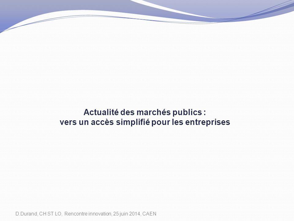 Actualité des marchés publics : vers un accès simplifié pour les entreprises D.Durand, CH ST LO, Rencontre innovation, 25 juin 2014, CAEN