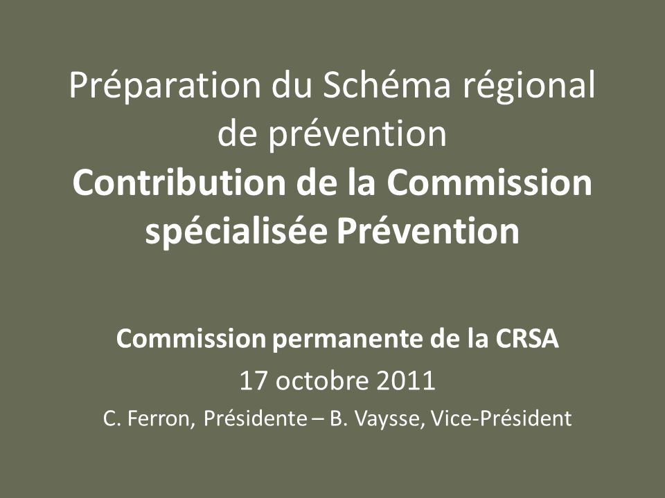 Préparation du Schéma régional de prévention Contribution de la Commission spécialisée Prévention Commission permanente de la CRSA 17 octobre 2011 C.