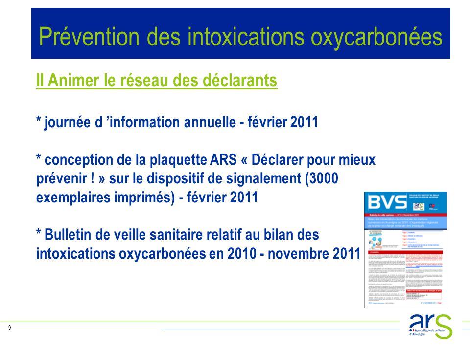 9 II Animer le réseau des déclarants * journée d 'information annuelle - février 2011 * conception de la plaquette ARS « Déclarer pour mieux prévenir .