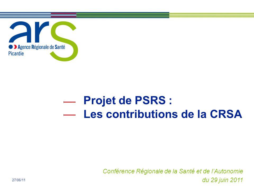 Projet de PSRS : Les contributions de la CRSA Conférence Régionale de la Santé et de l'Autonomie du 29 juin 2011 27/06/11