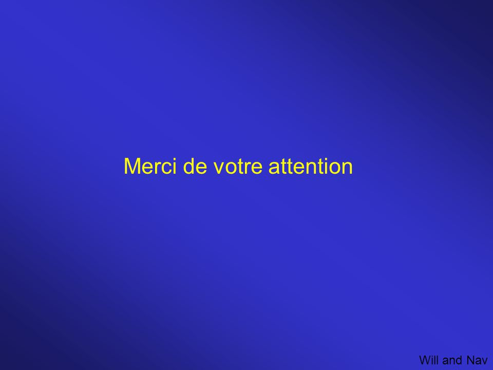Merci de votre attention Will and Nav