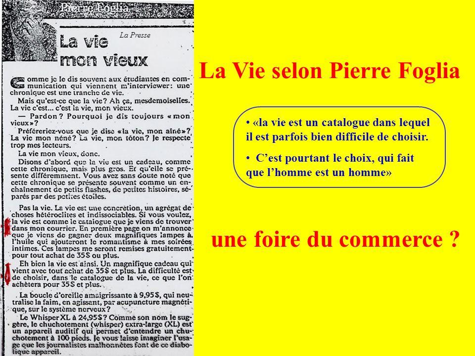 une foire du commerce ? La Vie selon Pierre Foglia La Presse «la vie est un catalogue dans lequel il est parfois bien difficile de choisir. C'est pour