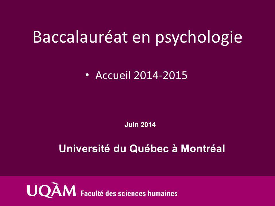 Université du Québec à Montréal Juin 2014 Accueil 2014-2015 Baccalauréat en psychologie
