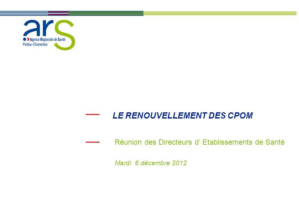 Réunion DDO – 04/11 LE RENOUVELLEMENT DES CPOM Réunion des Directeurs d' Etablissements de Santé Mardi 6 décembre 2012