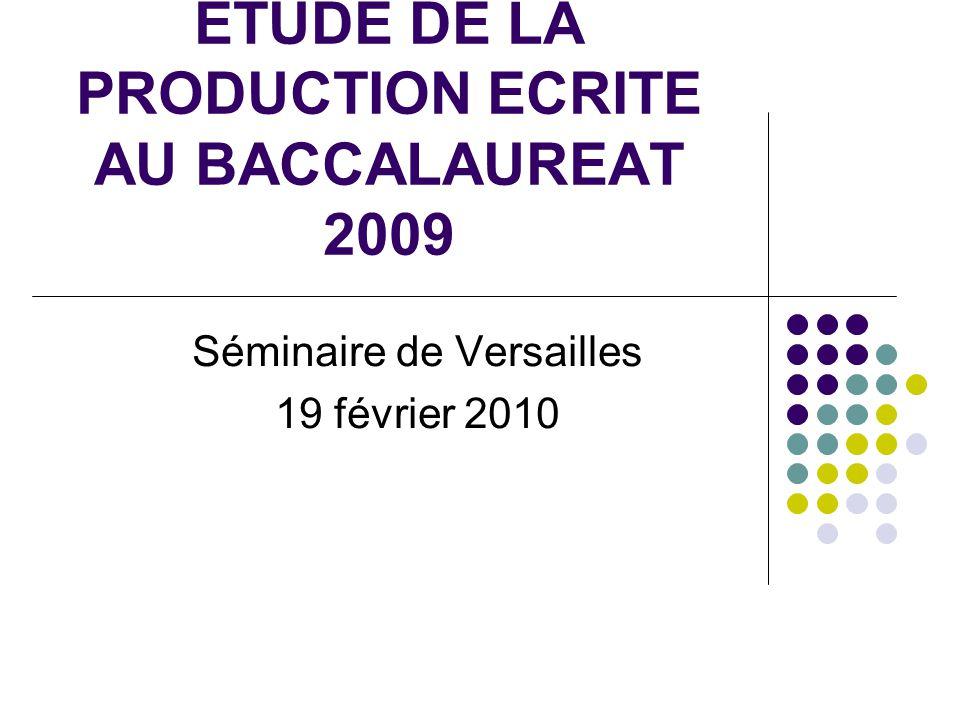 ETUDE DE LA PRODUCTION ECRITE AU BACCALAUREAT 2009 Séminaire de Versailles 19 février 2010
