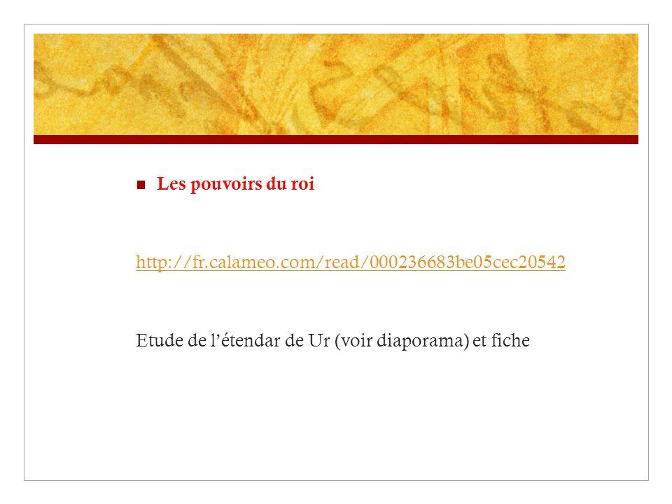 Les pouvoirs du roi http://fr.calameo.com/read/000236683be05cec20542 Etude de l'étendar de Ur (voir diaporama) et fiche