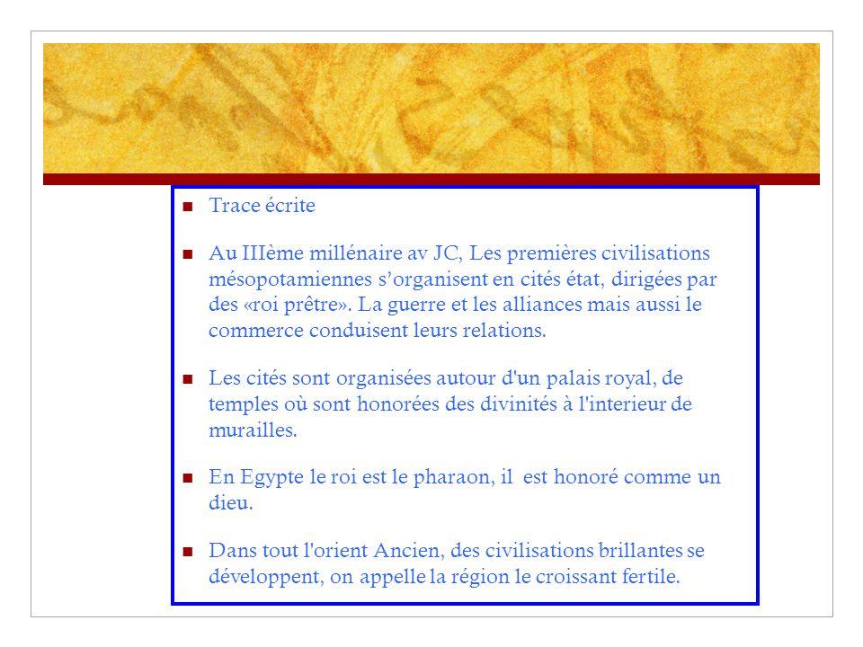 Trace écrite Au IIIème millénaire av JC, Les premières civilisations mésopotamiennes s'organisent en cités état, dirigées par des «roi prêtre». La gue