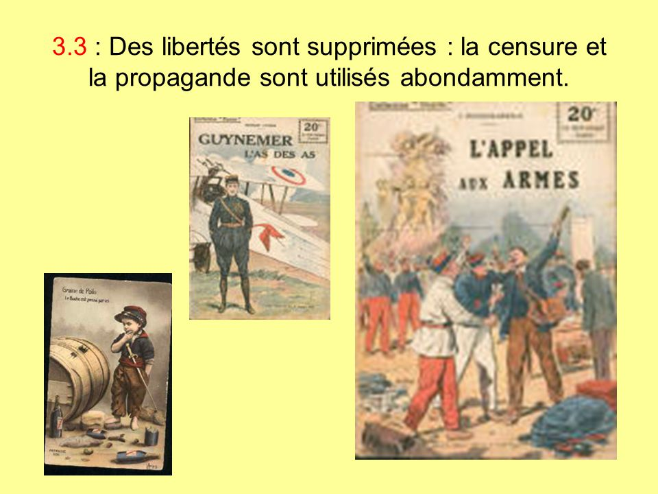 3.3 : Des libertés sont supprimées : la censure et la propagande sont utilisés abondamment.