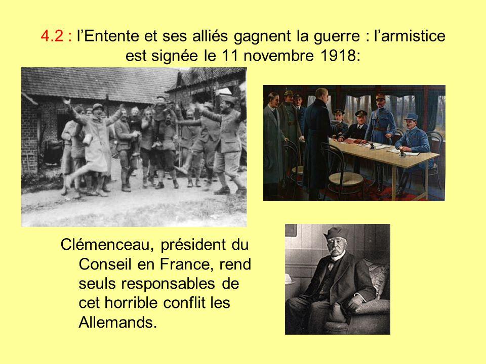 4.2 : l'Entente et ses alliés gagnent la guerre : l'armistice est signée le 11 novembre 1918: Clémenceau, président du Conseil en France, rend seuls r