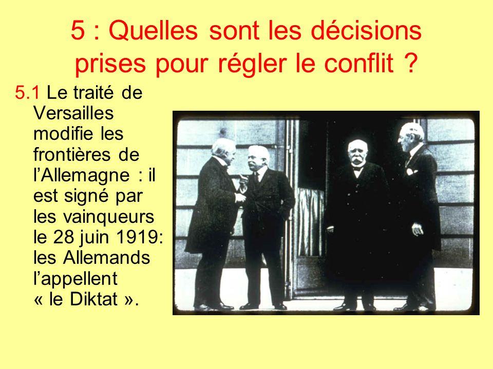 5 : Quelles sont les décisions prises pour régler le conflit ? 5.1 Le traité de Versailles modifie les frontières de l'Allemagne : il est signé par le