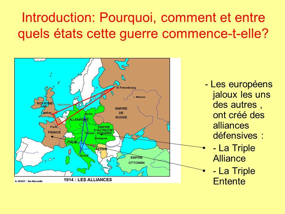 Introduction: Pourquoi, comment et entre quels états cette guerre commence-t-elle? - Les européens jaloux les uns des autres, ont créé des alliances d