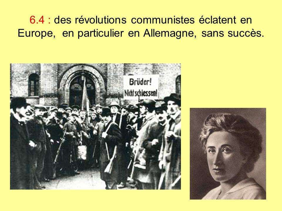 6.4 : des révolutions communistes éclatent en Europe, en particulier en Allemagne, sans succès.