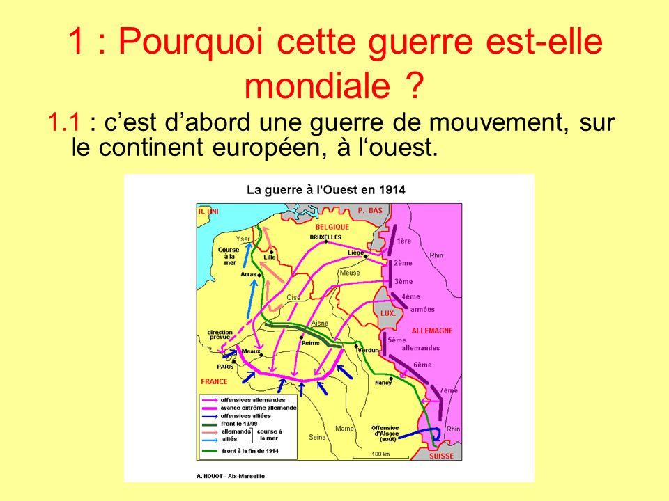 1 : Pourquoi cette guerre est-elle mondiale ? 1.1 : c'est d'abord une guerre de mouvement, sur le continent européen, à l'ouest.