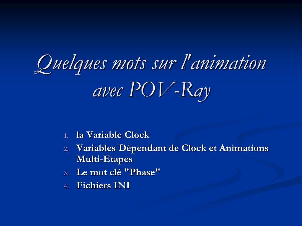 Quelques mots sur l animation avec POV-Ray 1.la Variable Clock 2.