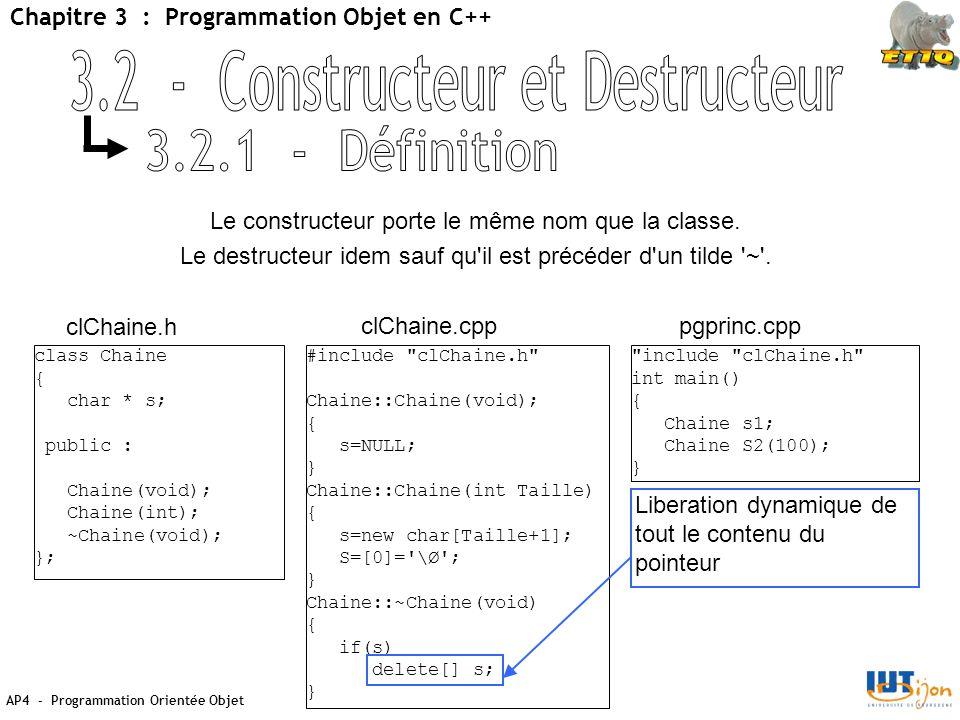 AP4 - Programmation Orientée Objet Chapitre 3 : Programmation Objet en C++ Le constructeur porte le même nom que la classe.