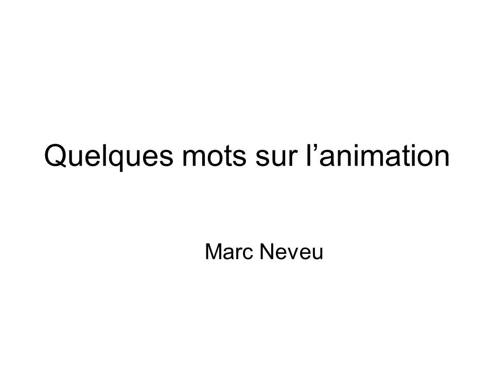 Quelques mots sur l'animation Marc Neveu
