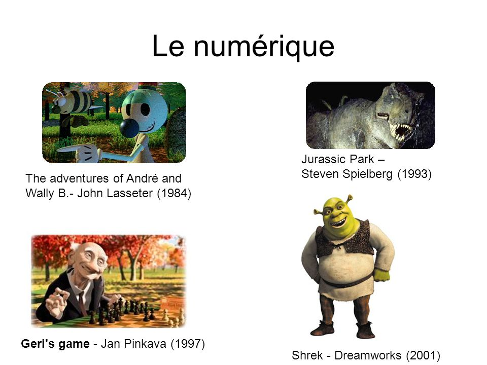 Le numérique The adventures of André and Wally B.- John Lasseter (1984) Jurassic Park – Steven Spielberg (1993) Geri s game - Jan Pinkava (1997) Shrek - Dreamworks (2001)