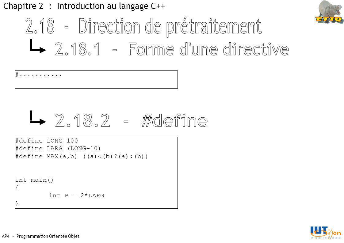AP4 - Programmation Orientée Objet Chapitre 2 : Introduction au langage C++ #........... #define LONG 100 #define LARG (LONG-10) #define MAX(a,b) ((a)
