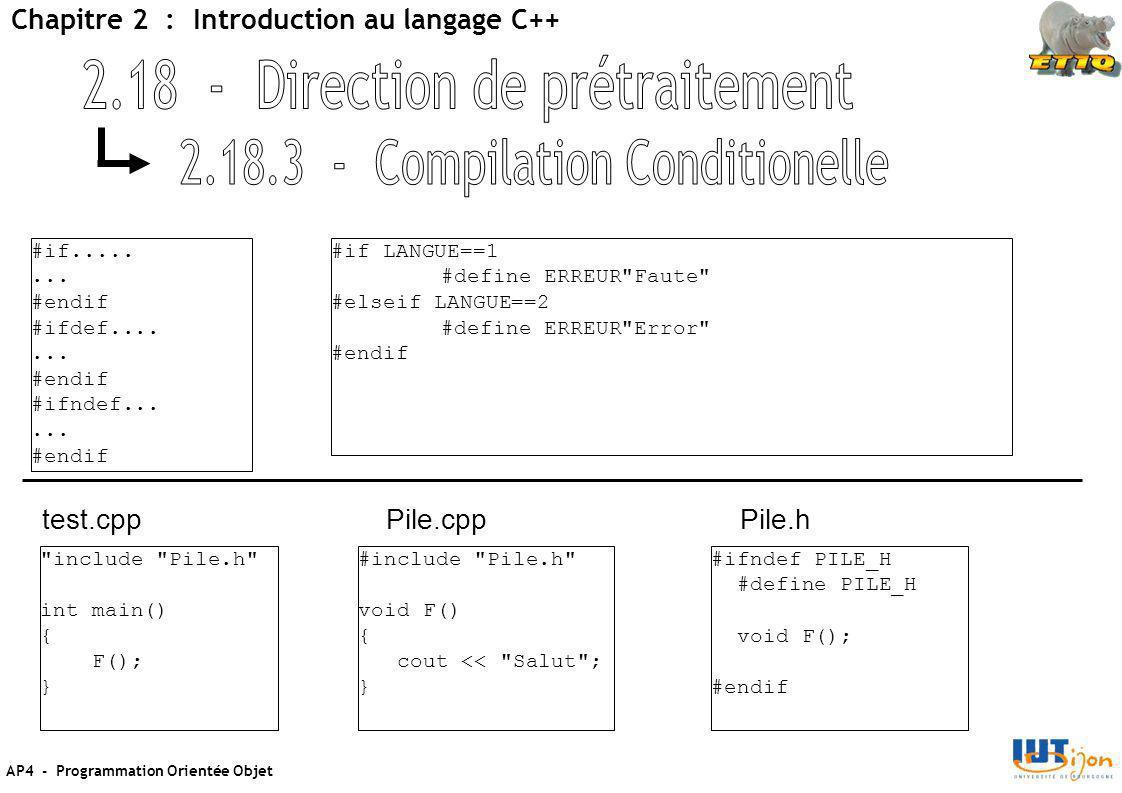 AP4 - Programmation Orientée Objet Chapitre 2 : Introduction au langage C++ #if........ #endif #ifdef....... #endif #ifndef...... #endif #if LANGUE==1