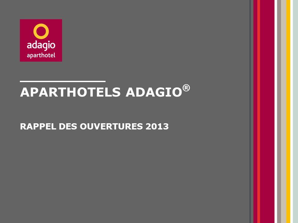 APARTHOTELS ADAGIO ® RAPPEL DES OUVERTURES 2013