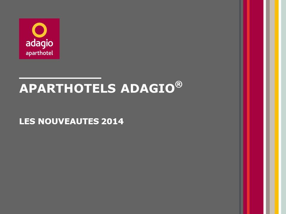 APARTHOTELS ADAGIO ® LES NOUVEAUTES 2014