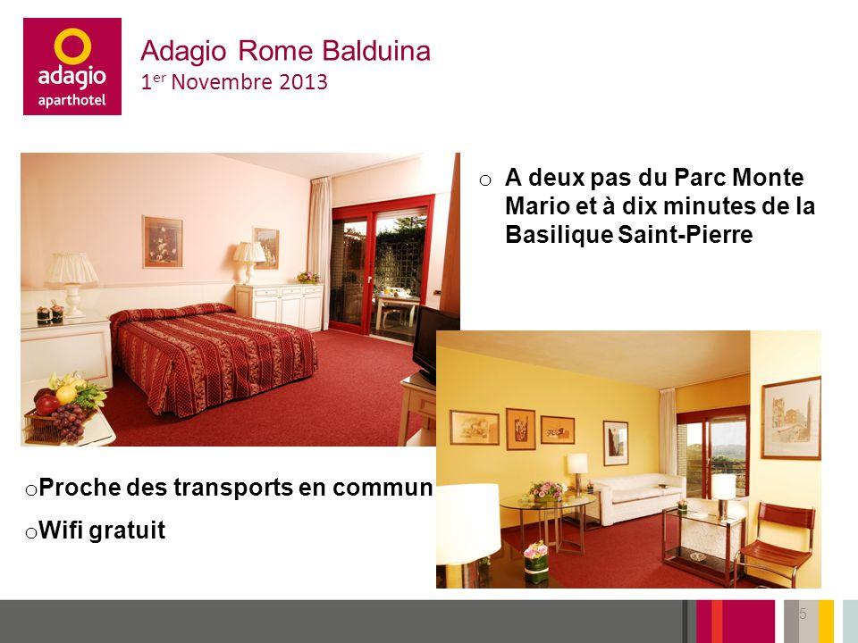 16/09/2014 Adagio Rome Balduina 1 er Novembre 2013 o A deux pas du Parc Monte Mario et à dix minutes de la Basilique Saint-Pierre 5 o Proche des transports en commun o Wifi gratuit