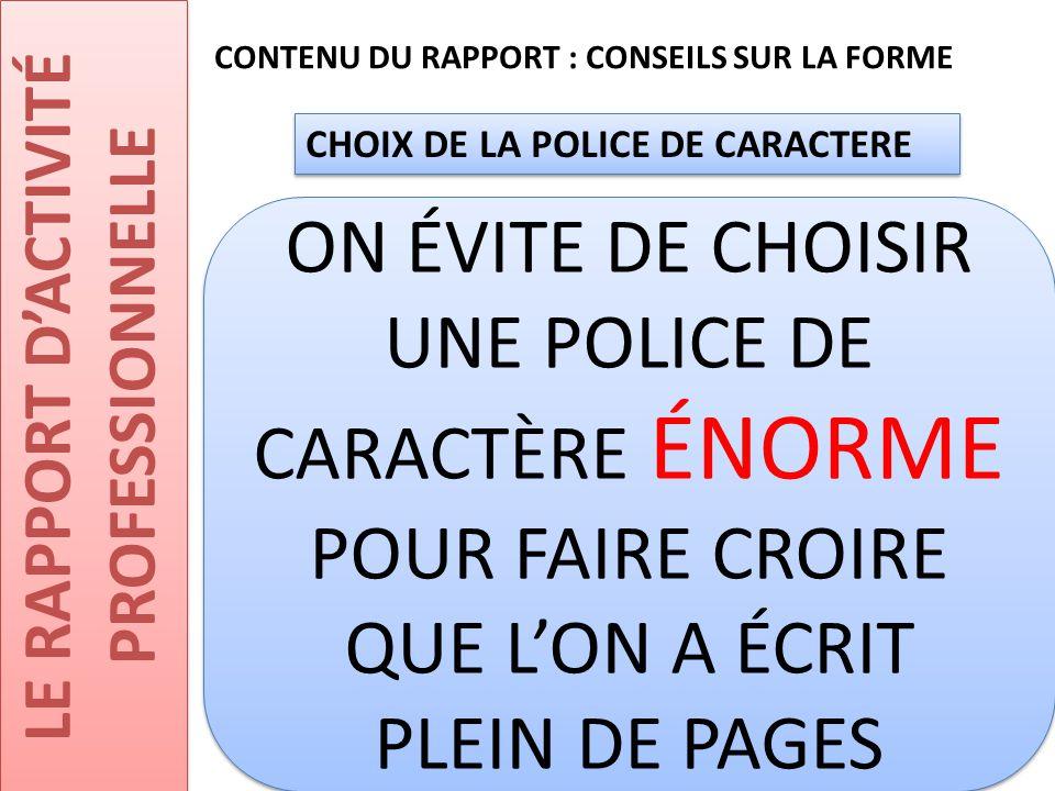 LE RAPPORT D'ACTIVITÉ PROFESSIONNELLE CONTENU DU RAPPORT : CONSEILS SUR LA FORME CHOIX DE LA POLICE DE CARACTERE ON ÉVITE DE CHOISIR UNE POLICE DE CAR