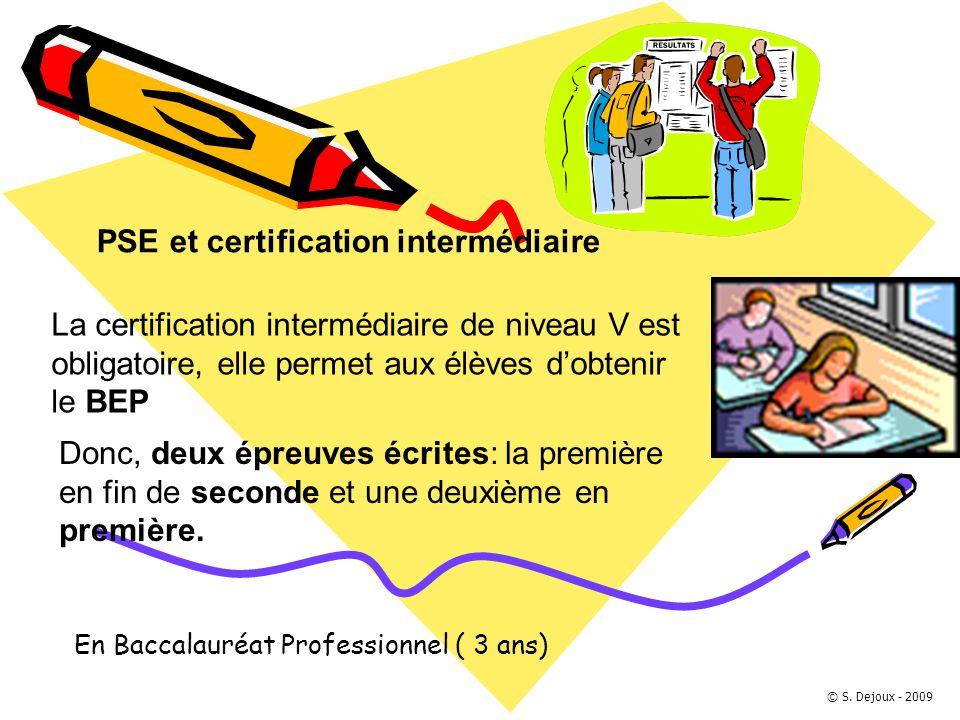 En Baccalauréat Professionnel ( 3 ans) PSE et certification intermédiaire Donc, deux épreuves écrites: la première en fin de seconde et une deuxième e