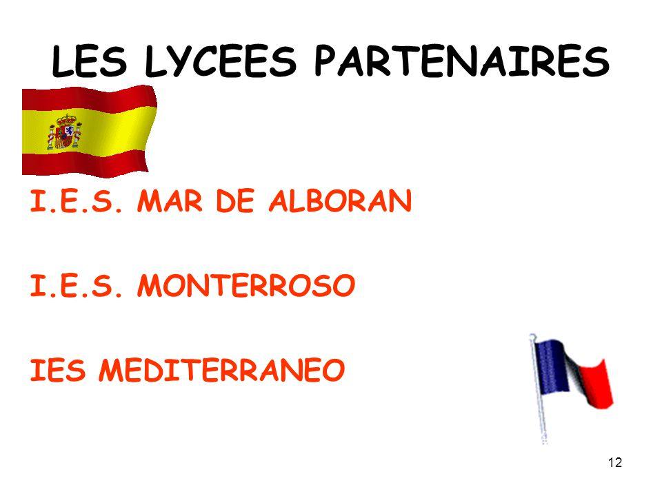 12 LES LYCEES PARTENAIRES I.E.S. MAR DE ALBORAN I.E.S. MONTERROSO IES MEDITERRANEO